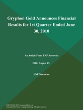 Gryphon Gold Announces Financial Results For 1st Quarter Ended June 30, 2010