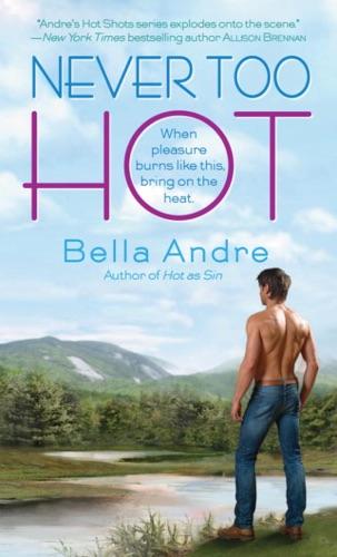 Bella Andre - Never Too Hot