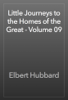 Elbert Hubbard - Little Journeys to the Homes of the Great - Volume 09 artwork