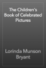 Lorinda Munson Bryant - The Children's Book of Celebrated Pictures artwork