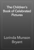 Lorinda Munson Bryant - The Children's Book of Celebrated Pictures artwork