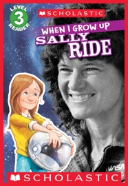 Scholastic Reader Level 3: When I Grow Up: Sally Ride - Annmarie Anderson