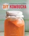 DIY Kombucha 60 Nourishing Tonics For Health  Happiness
