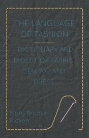The Language Of Fashion Dictionary And Digest Of Fabric Sewing And Dress