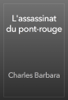 Charles Barbara - L'assassinat du pont-rouge artwork