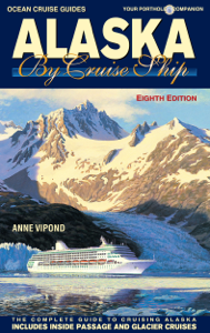 Alaska By Cruise Ship – 8th Edition - Anne Vipond