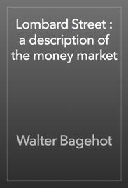 Lombard Street : a description of the money market