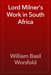 Download and Read Online Lord Milner's Work in South Africa