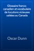 Oscar Dunn - Glossaire franco-canadien et vocabulaire de locutions vicieuses usitГ©es au Canada artwork