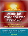 Atoms For Peace And War 1953-1961 Eisenhower And The Atomic Energy Commission AEC - Oppenheimer Debates About Test Ban Disarmament Nuclear War Fallout Power Reactors Teller Clean Bomb