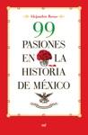 99 Pasiones En La Historia De Mxico