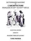 Dictionnaire raisonné de l'architecture française du XIe au XVIe siècle TI