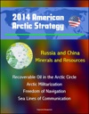 2014 American Arctic Strategy Russia And China Minerals And Resources Recoverable Oil In The Arctic Circle Arctic Militarization Freedom Of Navigation Sea Lines Of Communication