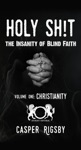 Holy Sht The Insanity Of Blind Faith - Volume OneChristianity