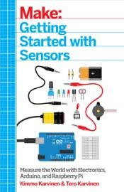 Make: Getting Started with Sensors - Kimmo Karvinen & Tero Karvinen