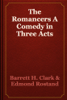 Barrett H. Clark & Edmond Rostand - The Romancers A Comedy in Three Acts artwork