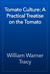 Tomato Culture A Practical Treatise On The Tomato