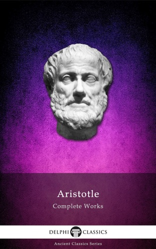 Complete Works of Aristotle (Illustrated)
