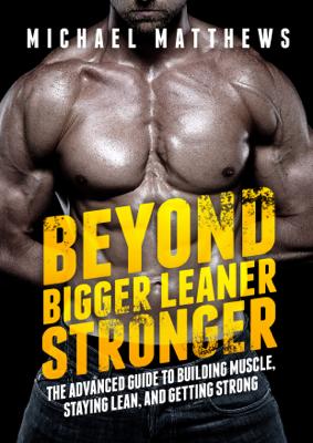 Beyond Bigger Leaner Stronger - Michael Matthews book