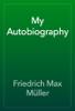 Friedrich Max MГјller - My Autobiography artwork