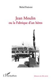 Jean Moulin Ou La Fabrique D Un H Ros