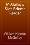 McGuffeys Sixth Eclectic Reader