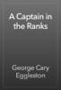 George Cary Eggleston - A Captain in the Ranks artwork