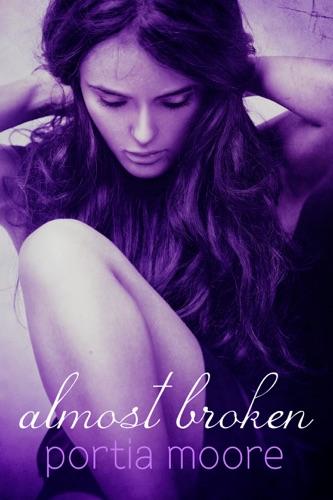 Almost Broken - Portia Moore - Portia Moore