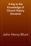 A Key To The Knowledge Of Church History Ancient