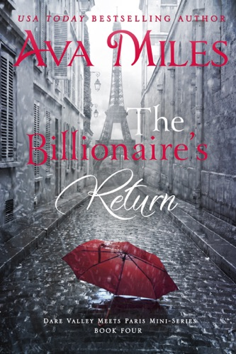 Ava Miles - The Billionaire's Return (Dare Valley Meets Paris, Volume 4)