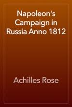 Napoleon's Campaign In Russia Anno 1812