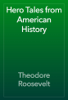 Theodore Roosevelt - Hero Tales from American History artwork