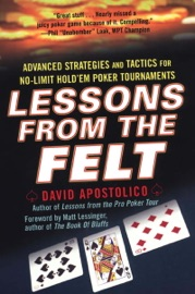 Lessons From The Felt: Advanced Strategies And Tactics For No-limit Hold'em Tour naments - David Apostolico