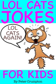 Lol Cat Jokes for Kids Again! - Peter Crumpton
