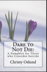 Dare To Not Die A Pamphlet For Those Who Consider Suicide