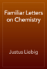 Justus Liebig - Familiar Letters on Chemistry artwork