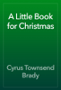 Cyrus Townsend Brady - A Little Book for Christmas artwork