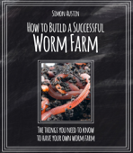 How to Build a Successful Worm Farm