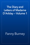 The Diary And Letters Of Madame DArblay  Volume 1