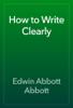 Edwin Abbott Abbott - How to Write Clearly artwork