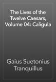 The Lives of the Twelve Caesars, Volume 04: Caligula