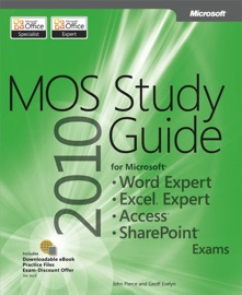MOS 2010 Study Guide for Microsoft® Word Expert, Excel® Expert, Access®, and SharePoint® Exams - Geoff Evelyn & John Pierce