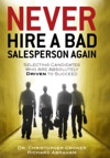 Never Hire A Bad Salesperson Again Selecting Candidates Who Are Absolutely Driven To Succeed