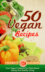 50 Vegan Recipes: Your Vegan Cookbook For Plant Based Eating And Healthy Living Book Review