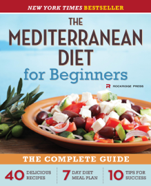 The Mediterranean Diet for Beginners: The Complete Guide - 40 Delicious Recipes, 7-Day Diet Meal Plan, and 10 Tips for Success book