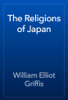 William Elliot Griffis - The Religions of Japan artwork