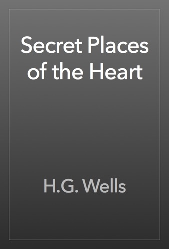 H.G. Wells - Secret Places of the Heart