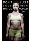Dont Just Lose Weight Build Muscles Too