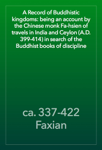 A Record of Buddhistic kingdoms: being an account by the Chinese monk Fa-hsien of travels in India and Ceylon (A.D. 399-414) in search of the Buddhist books of discipline