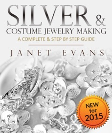 SILVER & COSTUME JEWELRY MAKING : A COMPLETE & STEP BY STEP GUIDE
